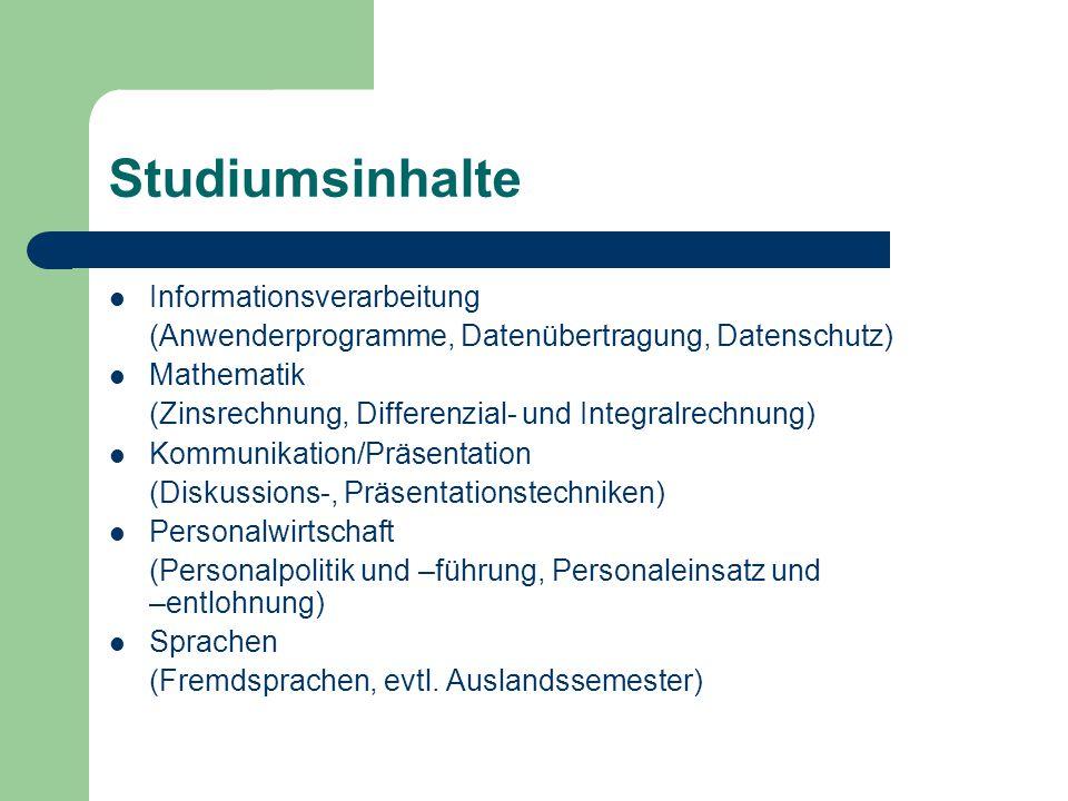 Studiumsinhalte Informationsverarbeitung (Anwenderprogramme, Datenübertragung, Datenschutz) Mathematik (Zinsrechnung, Differenzial- und Integralrechnu