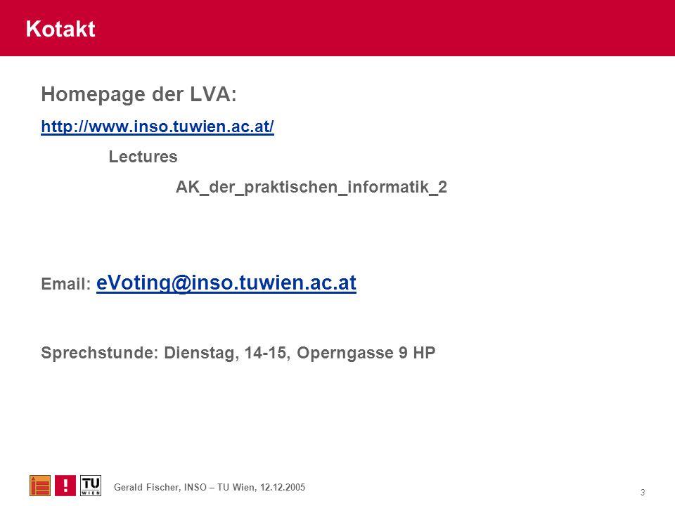 Gerald Fischer, INSO – TU Wien, 12.12.2005 3 Kotakt Homepage der LVA: http://www.inso.tuwien.ac.at/ Lectures AK_der_praktischen_informatik_2 Email: eV
