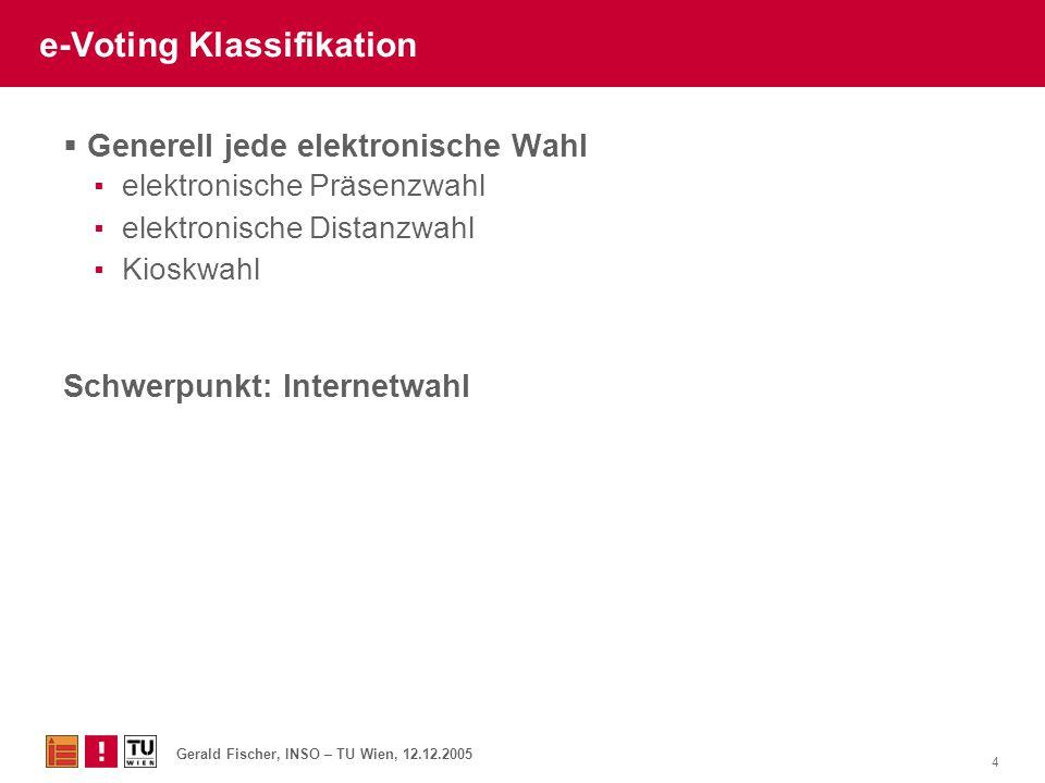 Gerald Fischer, INSO – TU Wien, 12.12.2005 15 Exkurs  Family voting ▪Alle Familienmitglieder stimmen für eine Partei ▪In Österreich oft diskutiert ▪Eigentlich immer ein Problem  Stimmenkauf ▪Bei I-Voting denkbar Lösung: Mehrfache Stimmabgabe