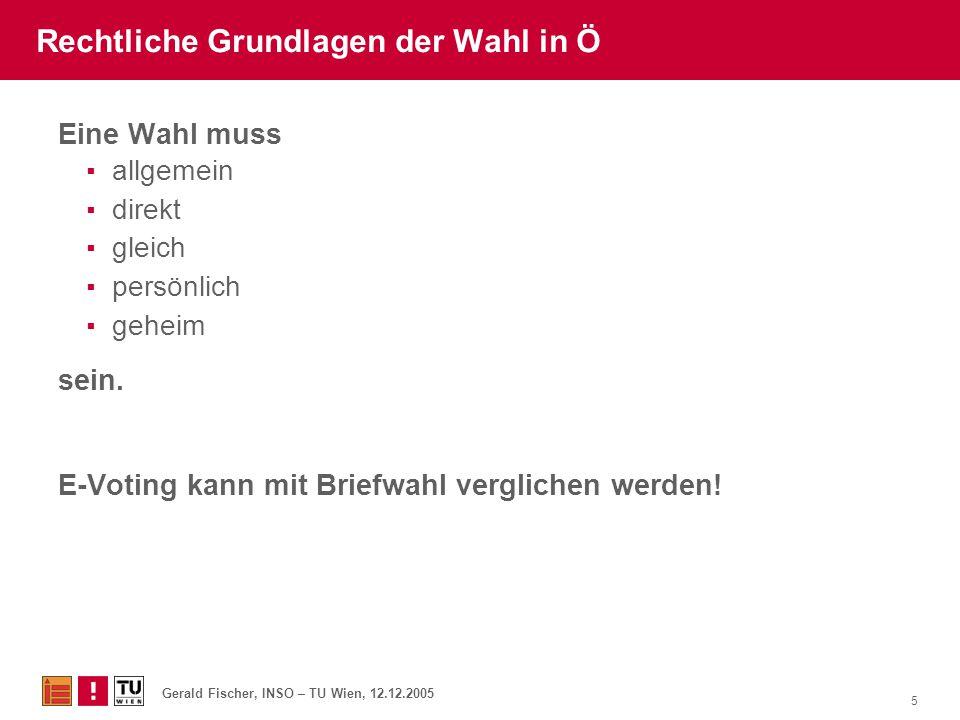 Gerald Fischer, INSO – TU Wien, 12.12.2005 5 Rechtliche Grundlagen der Wahl in Ö Eine Wahl muss ▪ allgemein ▪ direkt ▪ gleich ▪ persönlich ▪ geheim se