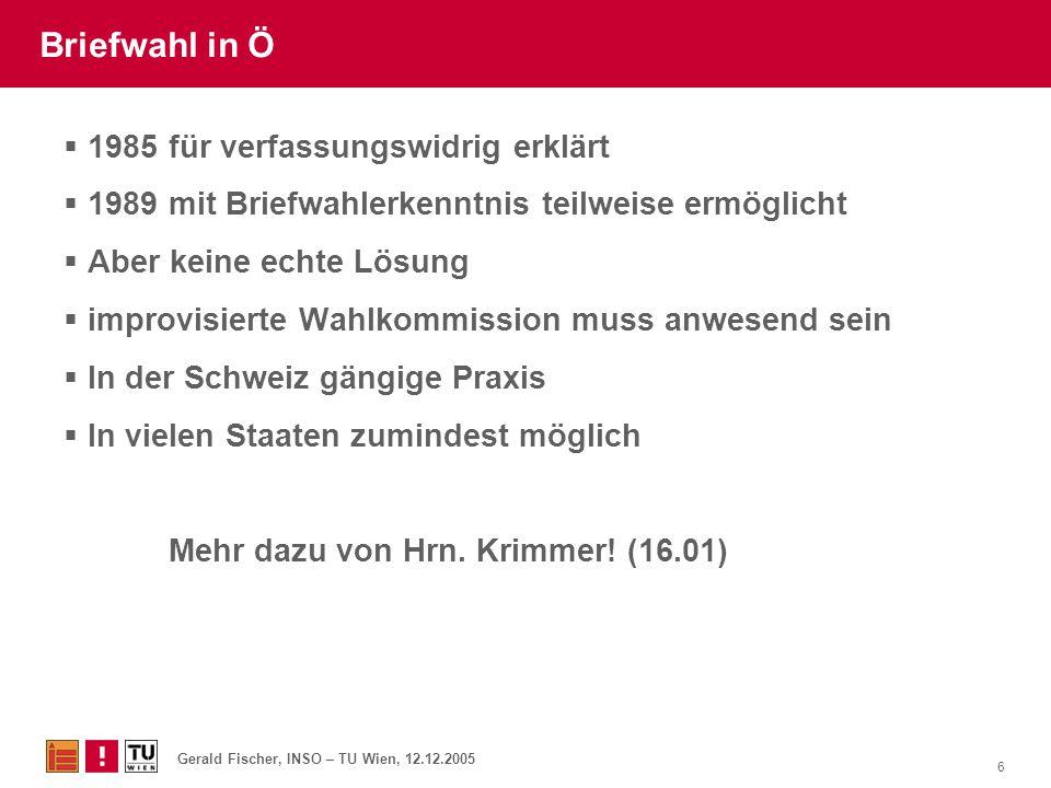 Gerald Fischer, INSO – TU Wien, 12.12.2005 6 Briefwahl in Ö  1985 für verfassungswidrig erklärt  1989 mit Briefwahlerkenntnis teilweise ermöglicht 