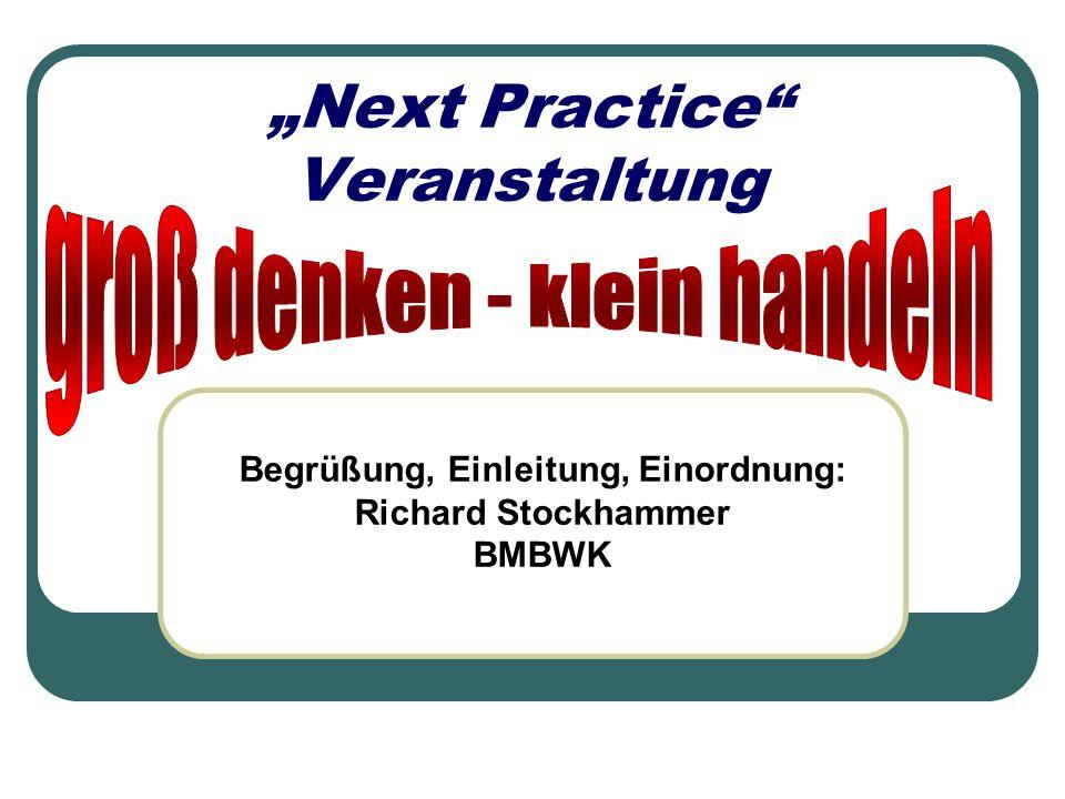 """""""Next Practice"""" Veranstaltung Begrüßung, Einleitung, Einordnung: Richard Stockhammer BMBWK"""