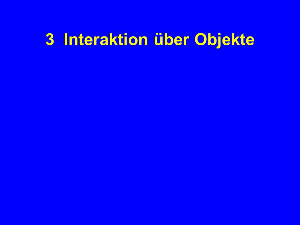3 Interaktion über Objekte