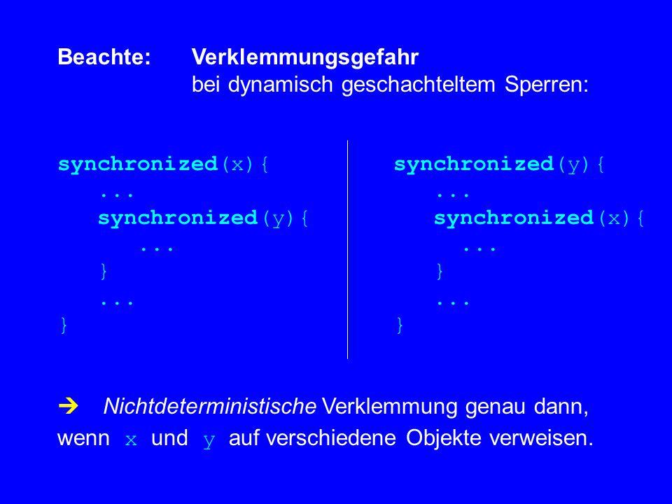Beachte: Verklemmungsgefahr bei dynamisch geschachteltem Sperren: synchronized(x){synchronized(y){......