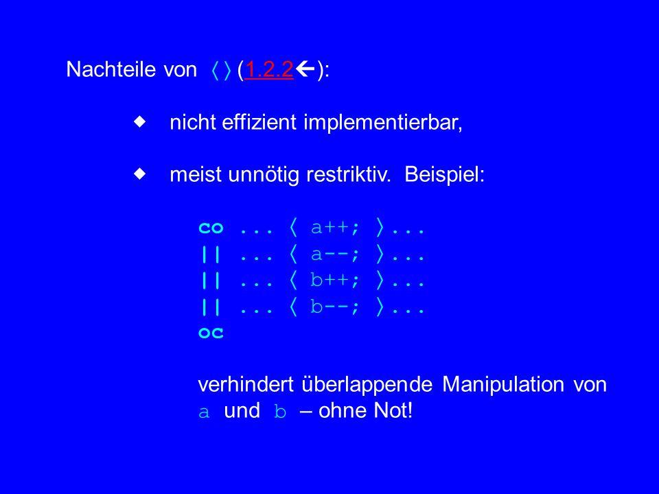 Nachteile von  (1.2.2  ):1.2.2  nicht effizient implementierbar,  meist unnötig restriktiv.