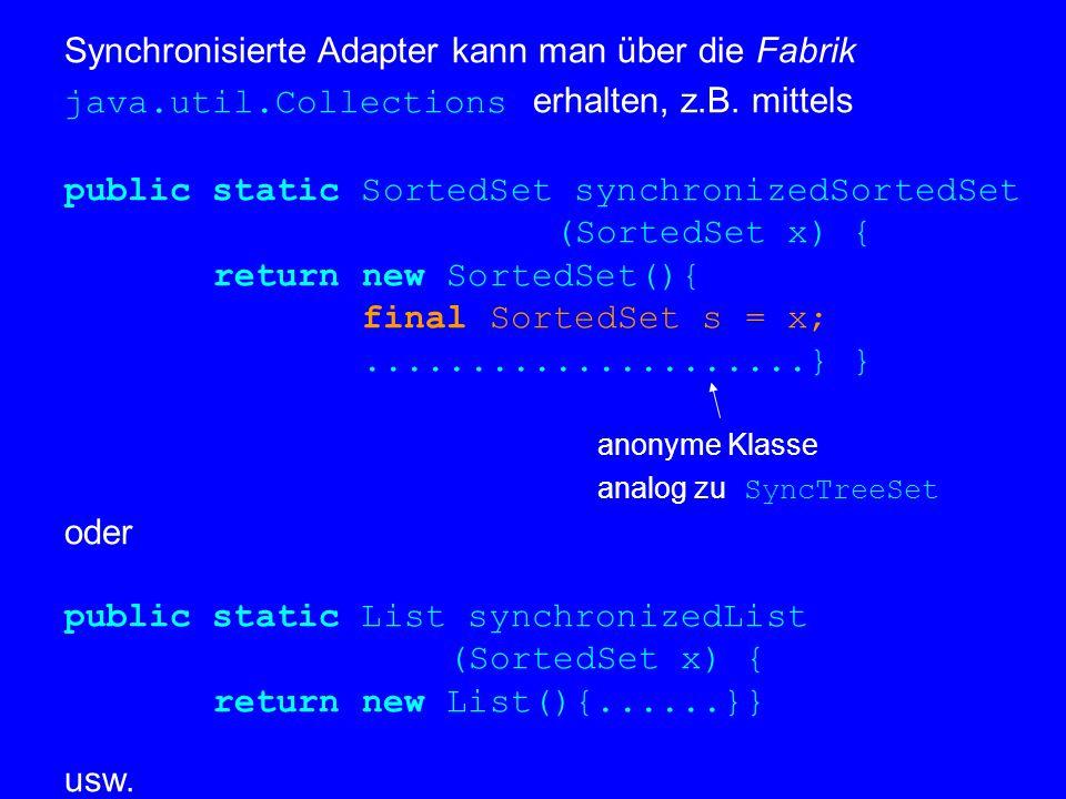 Synchronisierte Adapter kann man über die Fabrik java.util.Collections erhalten, z.B.