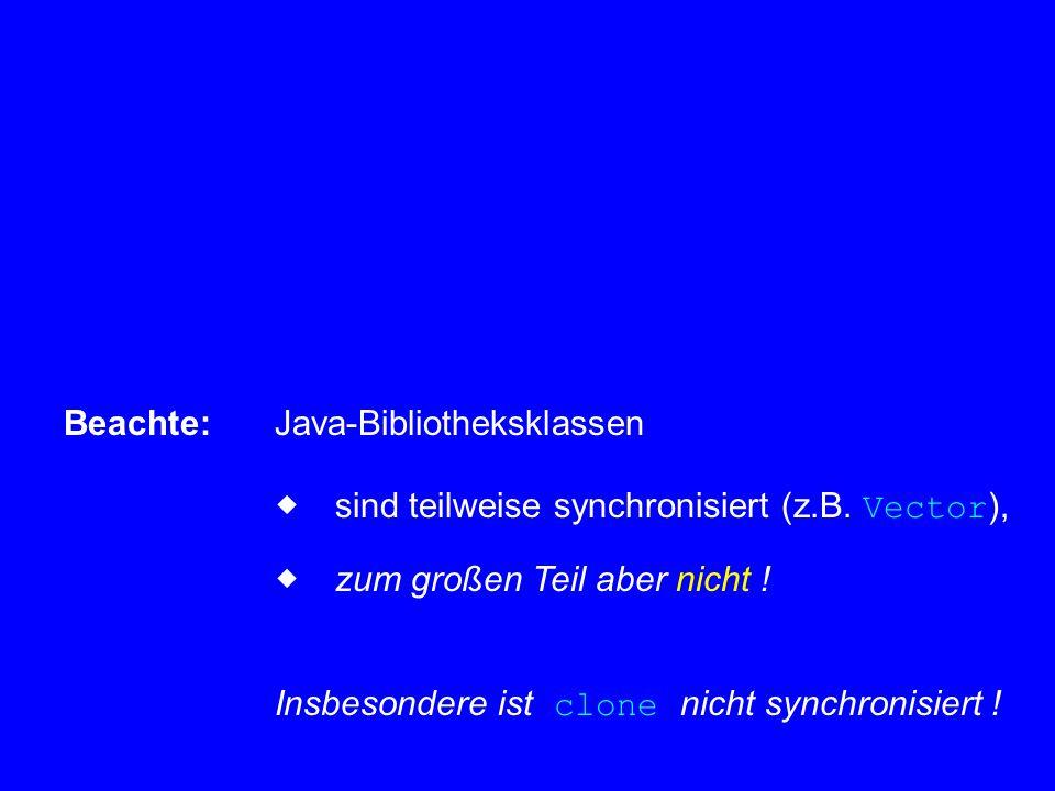 Beachte:Java-Bibliotheksklassen  sind teilweise synchronisiert (z.B.