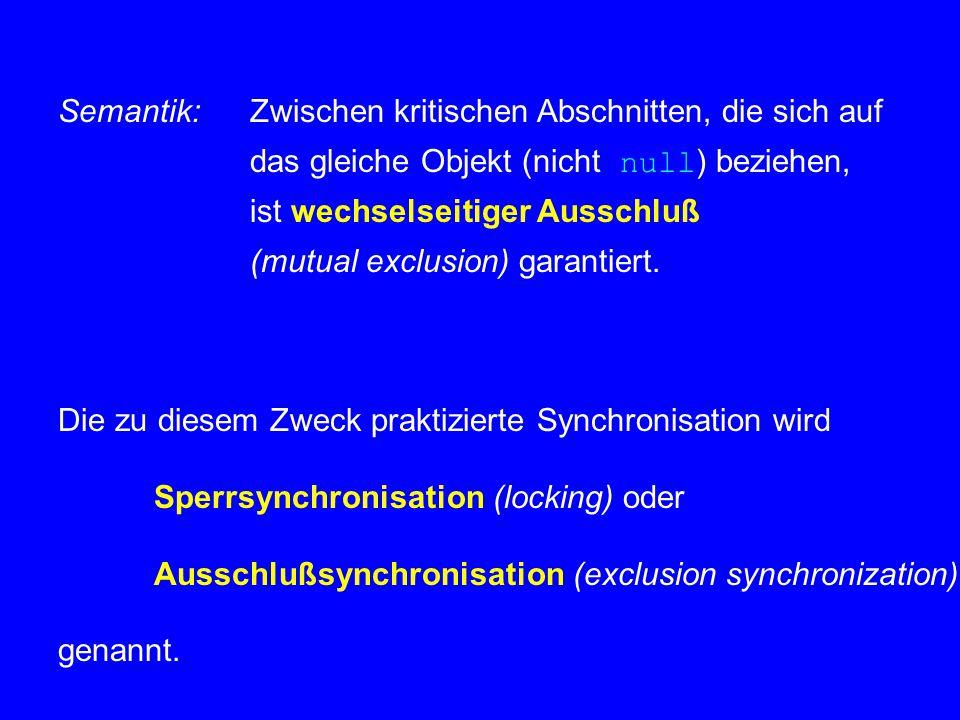3.1.2 Monitore Def.:Ein Monitor ist ein Objekt mit  vollständiger Datenabstraktion  vollständigem wechselseitigem Ausschluß zwischen allen seinen Operationen Ideale Syntax (nicht Java!) : Ersetzung von class durch monitor oder synchronized class Vorteil: Sicherheit – Invariante bleibt garantiert erhalten.
