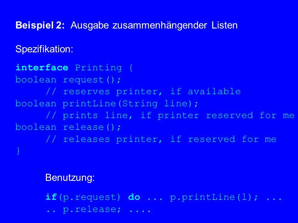 Beispiel 1: tabellierte Abbildung Spezifikation: interface Map { // table of (Key,Data) pairs void enter(Key k, Data d); Data lookup(Key k); void remove(Key k); int count(); } (realistisch: Ausnahmen berücksichtigen!)