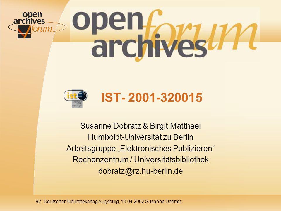 92. Deutscher Bibliothekartag Augsburg, 10.04.2002 Susanne Dobratz IST- 2001-320015 Susanne Dobratz & Birgit Matthaei Humboldt-Universität zu Berlin A