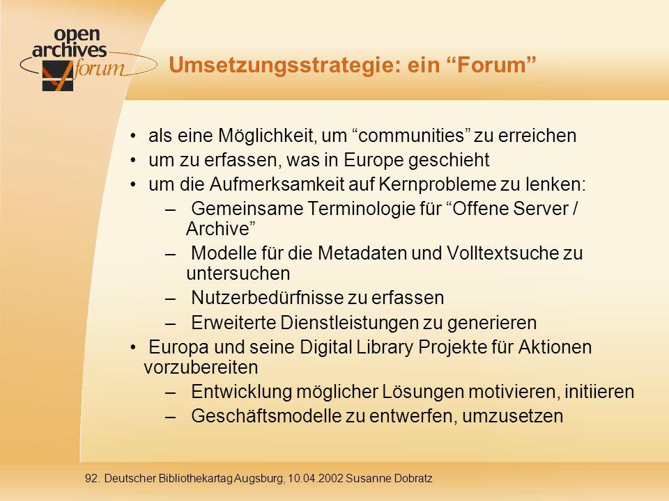 """92. Deutscher Bibliothekartag Augsburg, 10.04.2002 Susanne Dobratz Umsetzungsstrategie: ein """"Forum"""" als eine Möglichkeit, um """"communities"""" zu erreiche"""