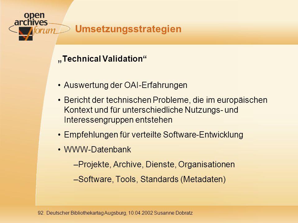 """92. Deutscher Bibliothekartag Augsburg, 10.04.2002 Susanne Dobratz Umsetzungsstrategien """"Technical Validation"""" Auswertung der OAI-Erfahrungen Bericht"""