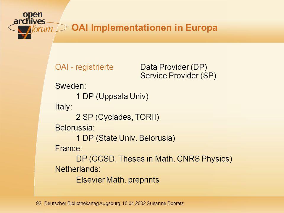 92. Deutscher Bibliothekartag Augsburg, 10.04.2002 Susanne Dobratz OAI Implementationen in Europa OAI - registrierte Data Provider (DP) Service Provid