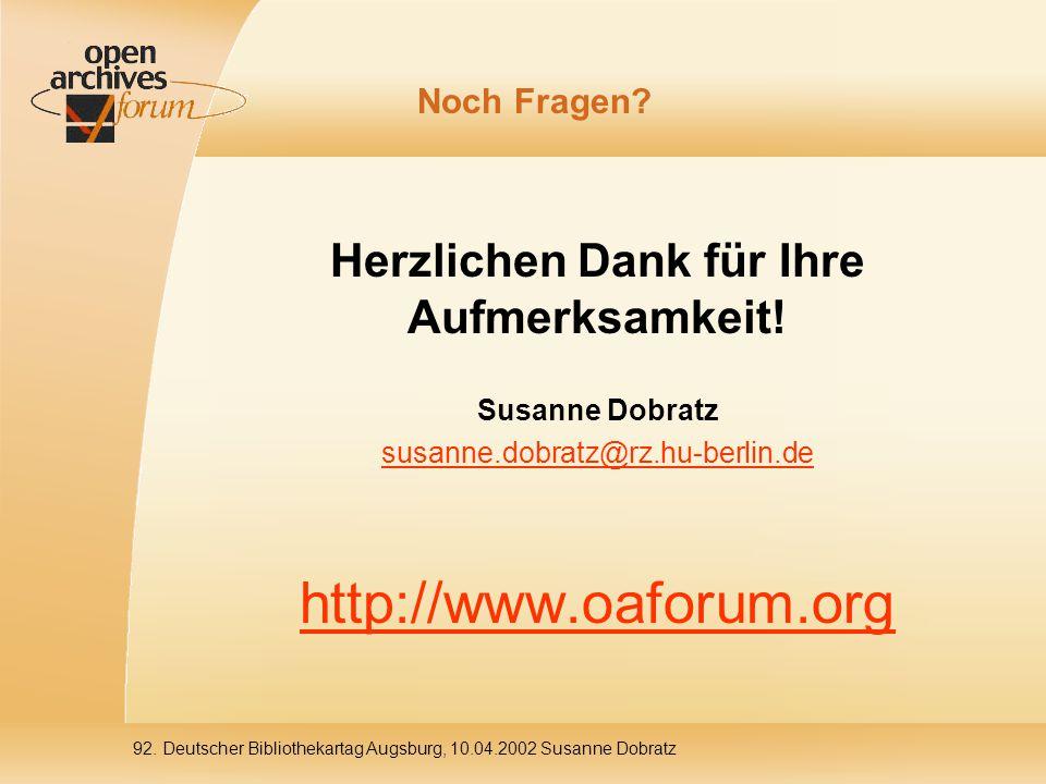 92. Deutscher Bibliothekartag Augsburg, 10.04.2002 Susanne Dobratz Noch Fragen.