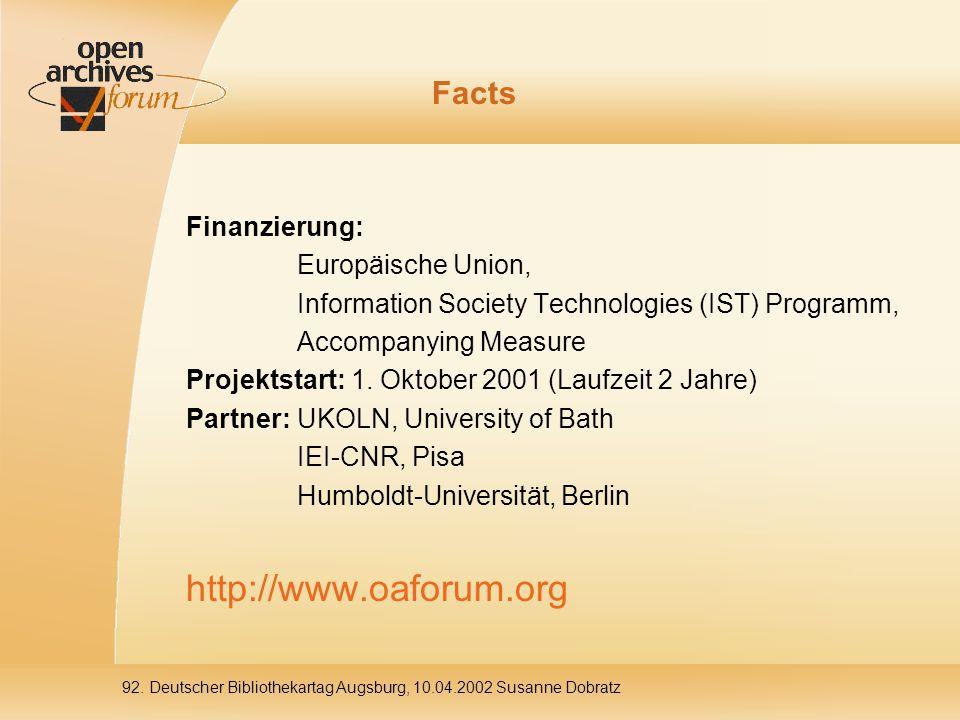 92. Deutscher Bibliothekartag Augsburg, 10.04.2002 Susanne Dobratz Facts Finanzierung: Europäische Union, Information Society Technologies (IST) Progr