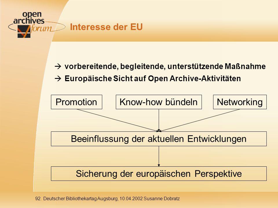 Interesse der EU  vorbereitende, begleitende, unterstützende Maßnahme  Europäische Sicht auf Open Archive-Aktivitäten PromotionKnow-how bündelnNetworking Beeinflussung der aktuellen Entwicklungen Sicherung der europäischen Perspektive