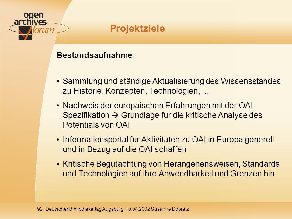 92. Deutscher Bibliothekartag Augsburg, 10.04.2002 Susanne Dobratz Projektziele Bestandsaufnahme Sammlung und ständige Aktualisierung des Wissensstand