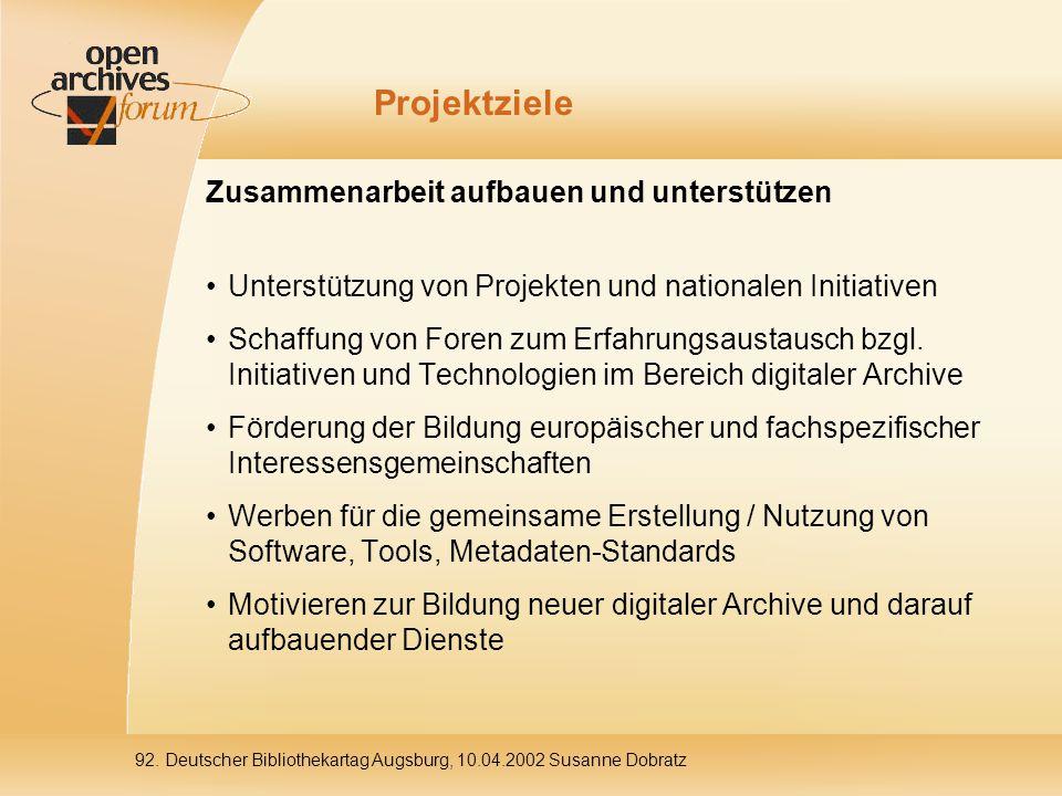 92. Deutscher Bibliothekartag Augsburg, 10.04.2002 Susanne Dobratz Projektziele Zusammenarbeit aufbauen und unterstützen Unterstützung von Projekten u