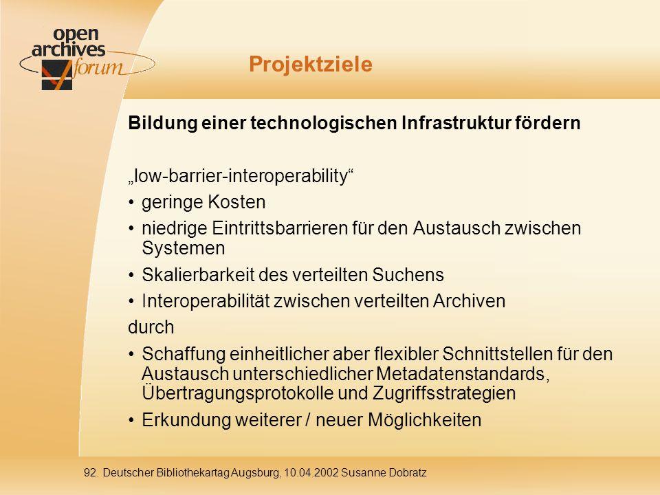 """92. Deutscher Bibliothekartag Augsburg, 10.04.2002 Susanne Dobratz Projektziele Bildung einer technologischen Infrastruktur fördern """"low-barrier-inter"""