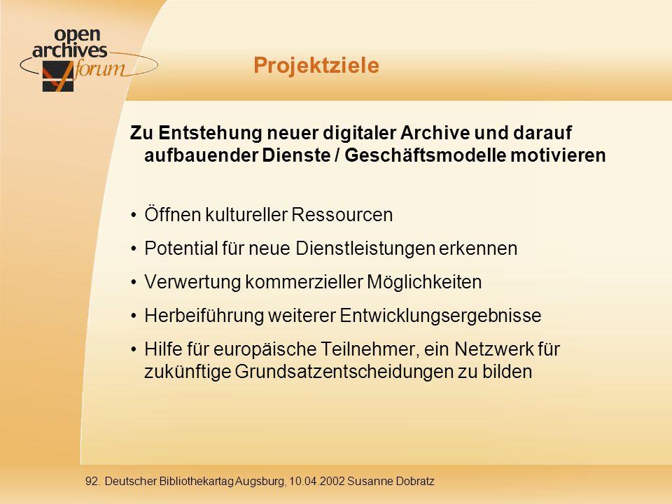 92. Deutscher Bibliothekartag Augsburg, 10.04.2002 Susanne Dobratz Projektziele Zu Entstehung neuer digitaler Archive und darauf aufbauender Dienste /