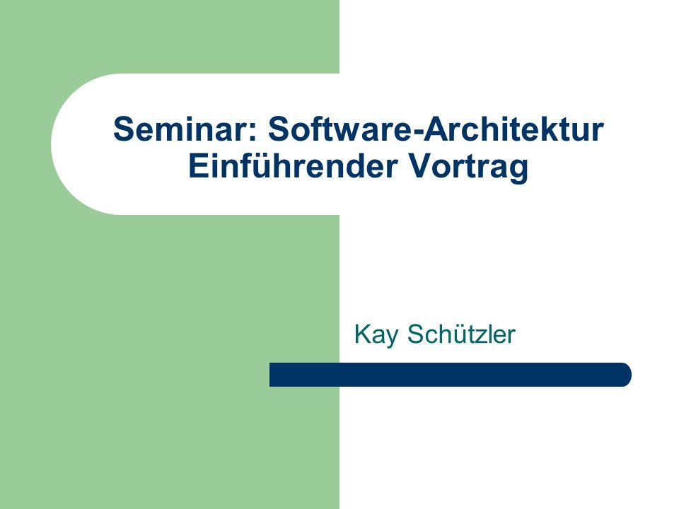 Seminar: Software-Architektur Einführender Vortrag Kay Schützler