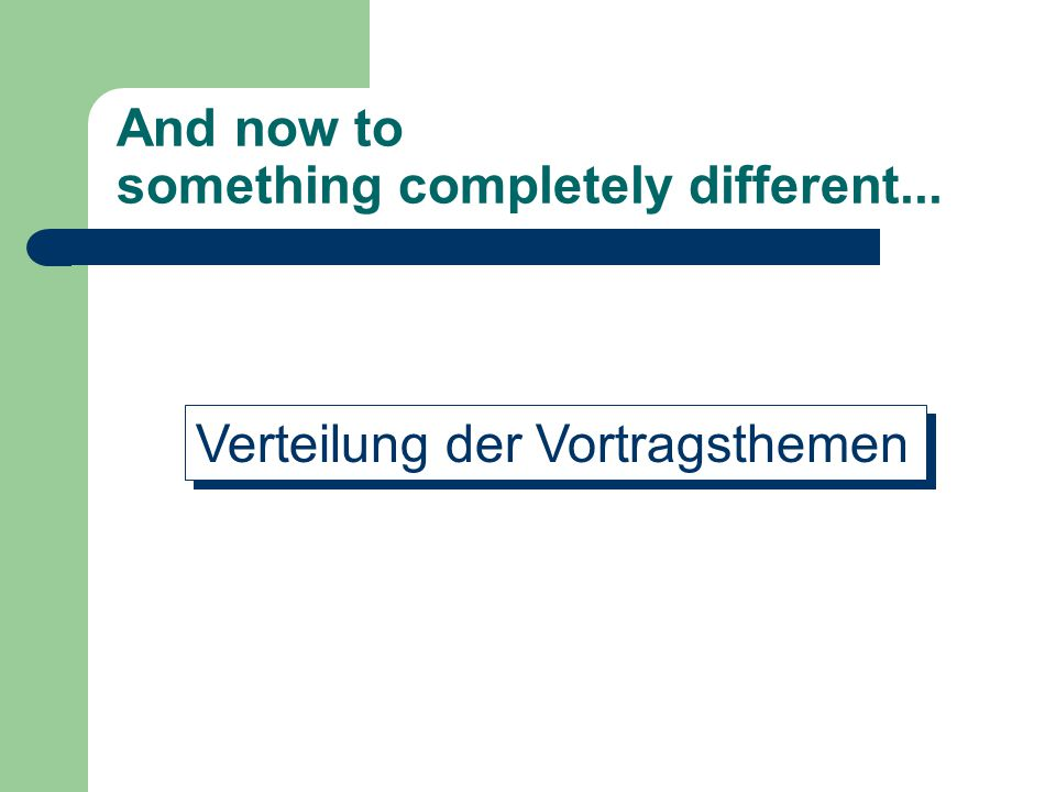 And now to something completely different... Verteilung der Vortragsthemen