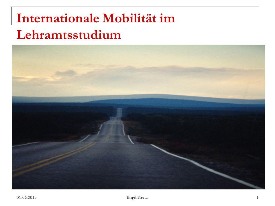 01.06.2015 Birgit Kraus 1 Internationale Mobilität im Lehramtsstudium