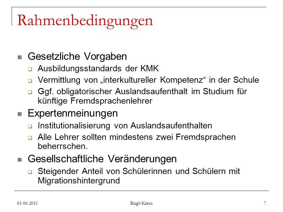"""01.06.2015 Birgit Kraus 7 Rahmenbedingungen Gesetzliche Vorgaben  Ausbildungsstandards der KMK  Vermittlung von """"interkultureller Kompetenz in der Schule  Ggf."""