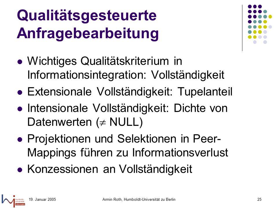 19. Januar 2005Armin Roth, Humboldt-Universität zu Berlin25 Qualitätsgesteuerte Anfragebearbeitung Wichtiges Qualitätskriterium in Informationsintegra