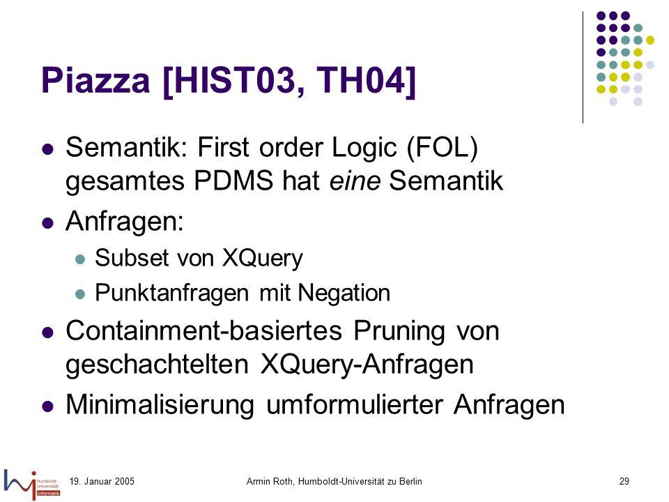 19. Januar 2005Armin Roth, Humboldt-Universität zu Berlin29 Piazza [HIST03, TH04] Semantik: First order Logic (FOL) gesamtes PDMS hat eine Semantik An