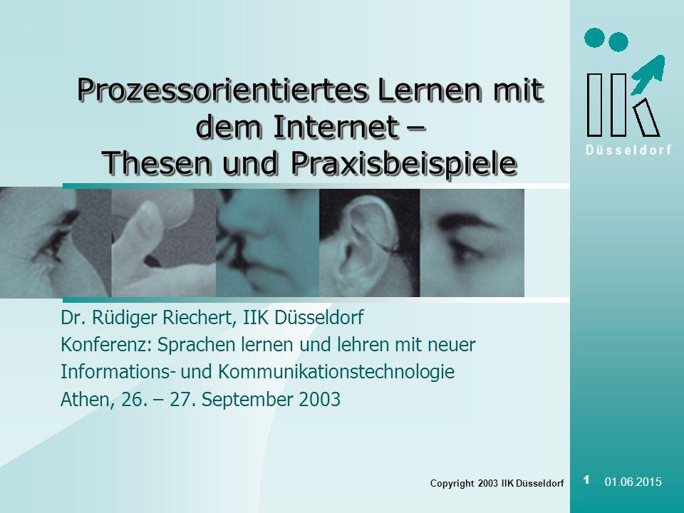 D ü s s e l d o r f Copyright 2003 IIK Düsseldorf 1 01.06.2015 Prozessorientiertes Lernen mit dem Internet – Thesen und Praxisbeispiele Dr.