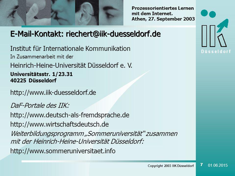 D ü s s e l d o r f Copyright 2003 IIK Düsseldorf 7 01.06.2015 E-Mail-Kontakt: riechert@iik-duesseldorf.de Prozessorientiertes Lernen mit dem Internet.