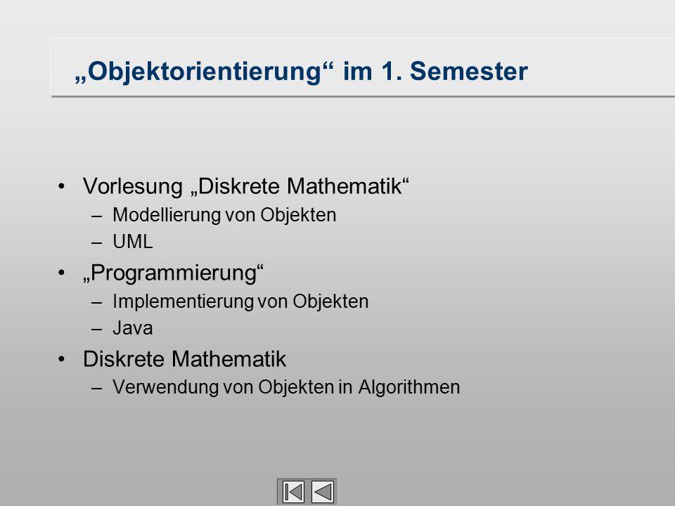 """""""Objektorientierung"""" im 1. Semester Vorlesung """"Diskrete Mathematik"""" –Modellierung von Objekten –UML """"Programmierung"""" –Implementierung von Objekten –Ja"""