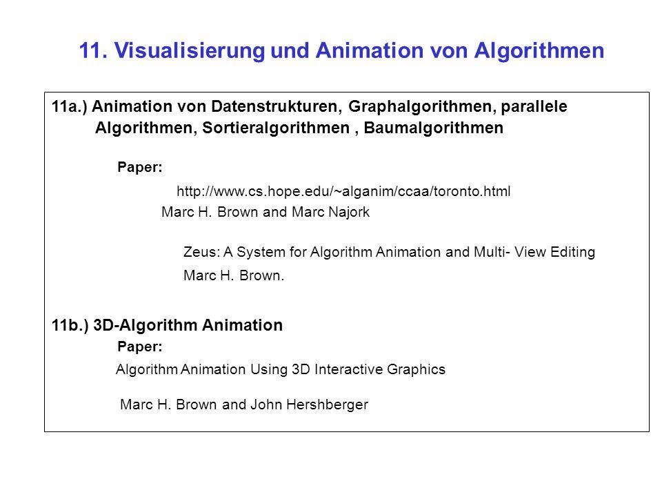 11. Visualisierung und Animation von Algorithmen 11a.) Animation von Datenstrukturen, Graphalgorithmen, parallele Algorithmen, Sortieralgorithmen, Bau