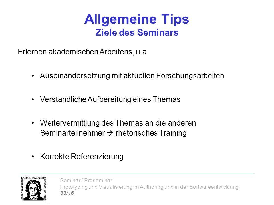 Seminar / Proseminar Prototyping und Visualisierung im Authoring und in der Softwareentwicklung 33/46 Allgemeine Tips Ziele des Seminars Erlernen akademischen Arbeitens, u.a.