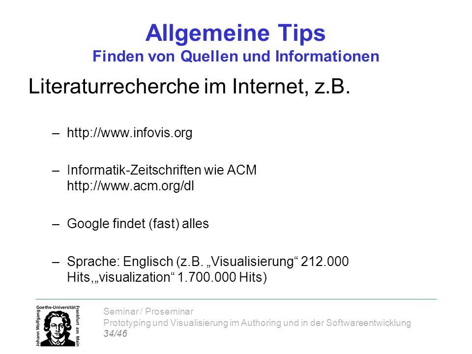 Seminar / Proseminar Prototyping und Visualisierung im Authoring und in der Softwareentwicklung 34/46 Allgemeine Tips Finden von Quellen und Informati