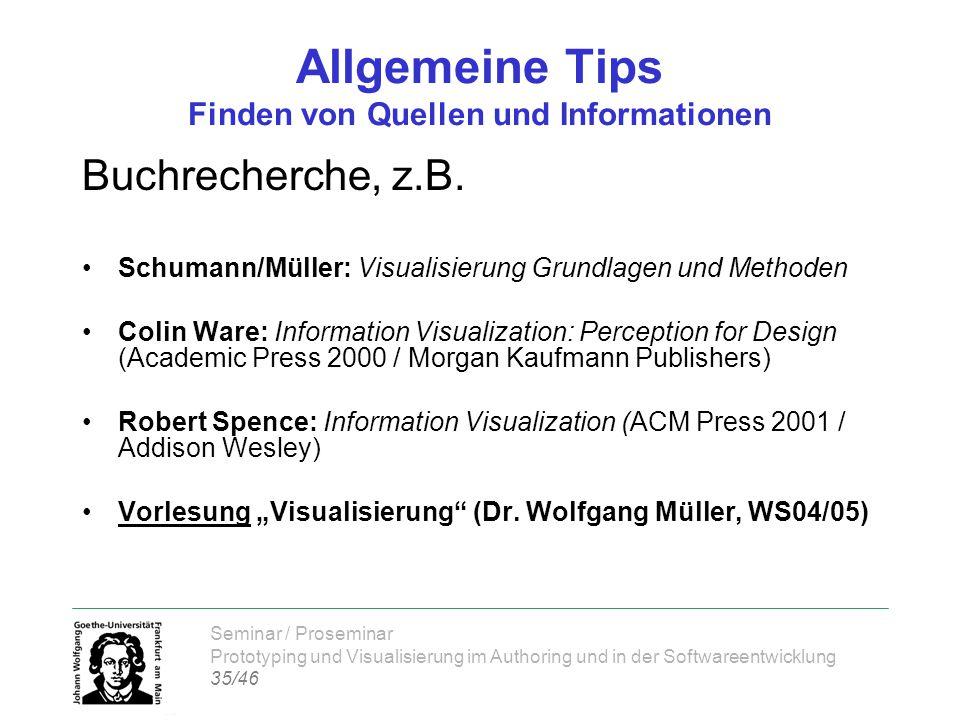 Seminar / Proseminar Prototyping und Visualisierung im Authoring und in der Softwareentwicklung 35/46 Allgemeine Tips Finden von Quellen und Informationen Buchrecherche, z.B.