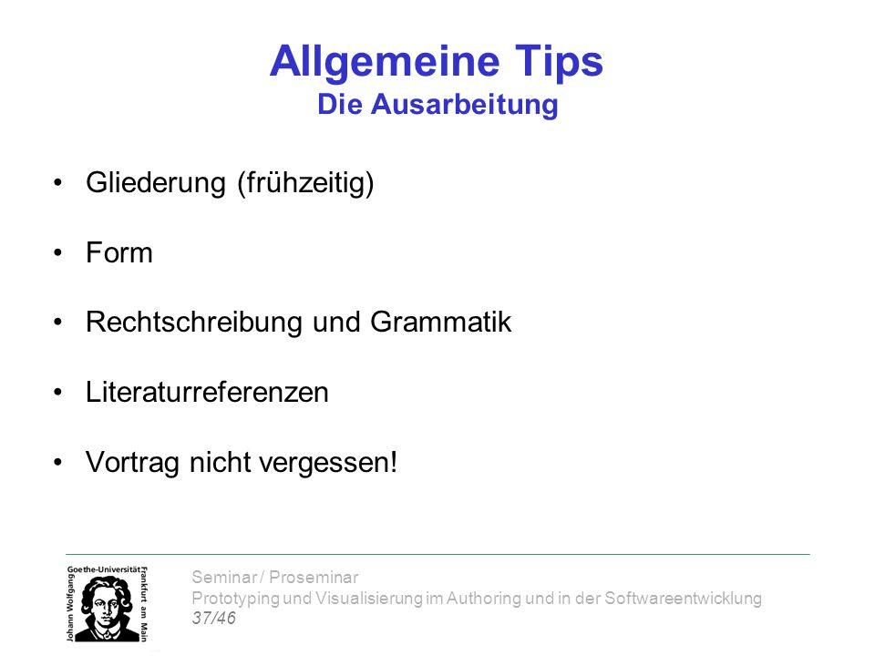 Seminar / Proseminar Prototyping und Visualisierung im Authoring und in der Softwareentwicklung 37/46 Allgemeine Tips Die Ausarbeitung Gliederung (frü