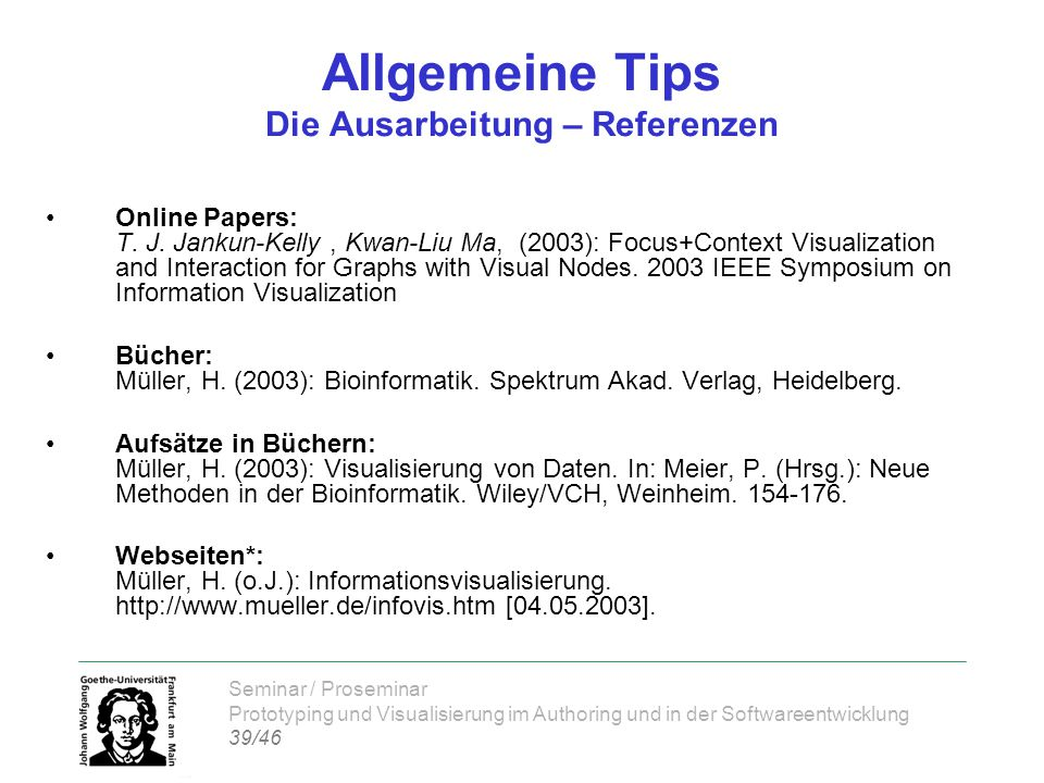 Seminar / Proseminar Prototyping und Visualisierung im Authoring und in der Softwareentwicklung 39/46 Allgemeine Tips Die Ausarbeitung – Referenzen On