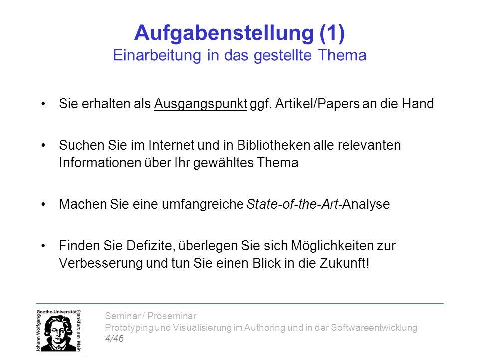 Seminar / Proseminar Prototyping und Visualisierung im Authoring und in der Softwareentwicklung 4/46 Aufgabenstellung (1) Einarbeitung in das gestellte Thema Sie erhalten als Ausgangspunkt ggf.