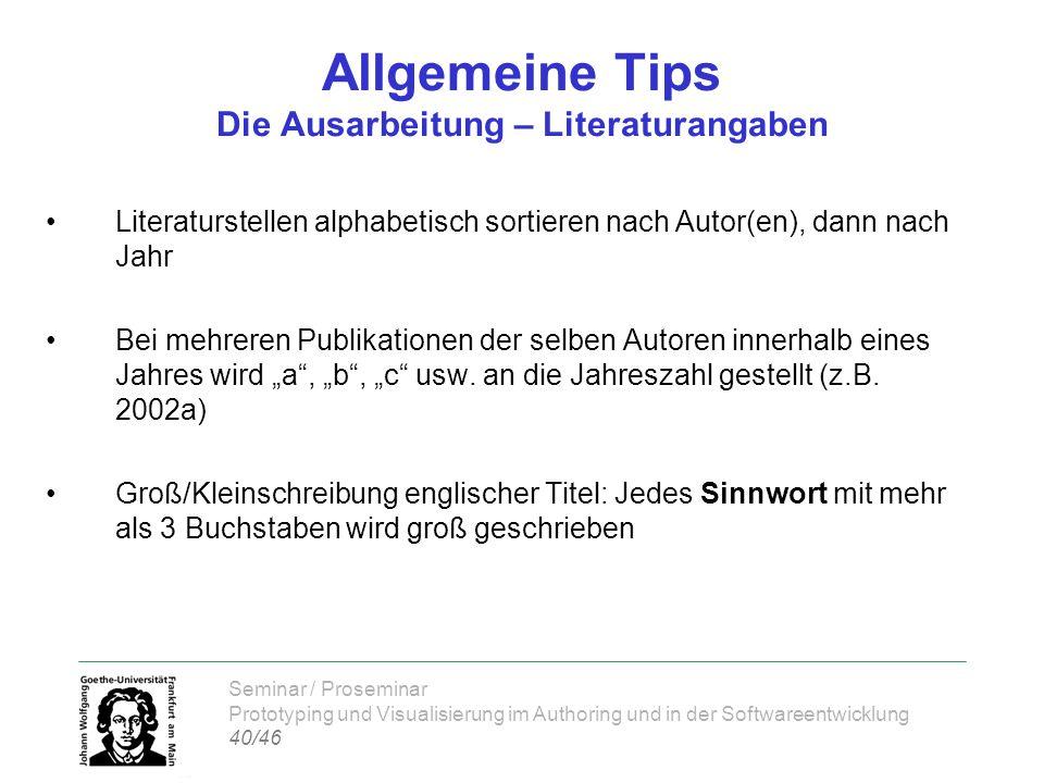 Seminar / Proseminar Prototyping und Visualisierung im Authoring und in der Softwareentwicklung 40/46 Allgemeine Tips Die Ausarbeitung – Literaturanga