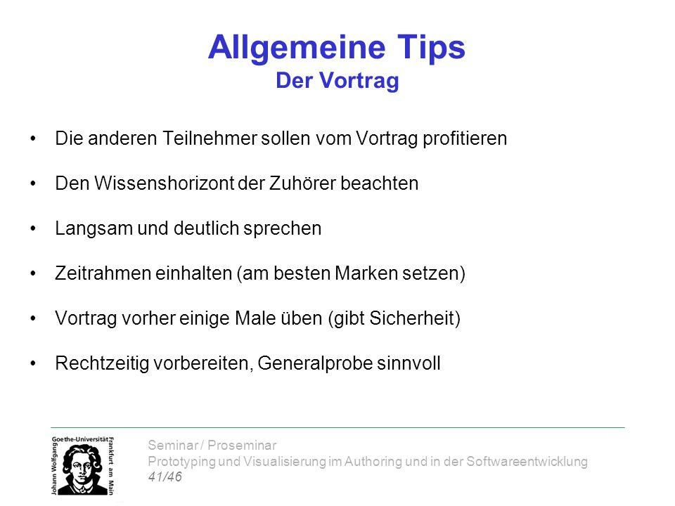 Seminar / Proseminar Prototyping und Visualisierung im Authoring und in der Softwareentwicklung 41/46 Allgemeine Tips Der Vortrag Die anderen Teilnehm