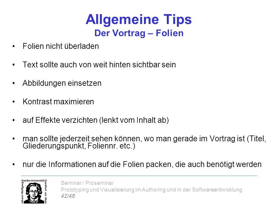 Seminar / Proseminar Prototyping und Visualisierung im Authoring und in der Softwareentwicklung 42/46 Allgemeine Tips Der Vortrag – Folien Folien nich