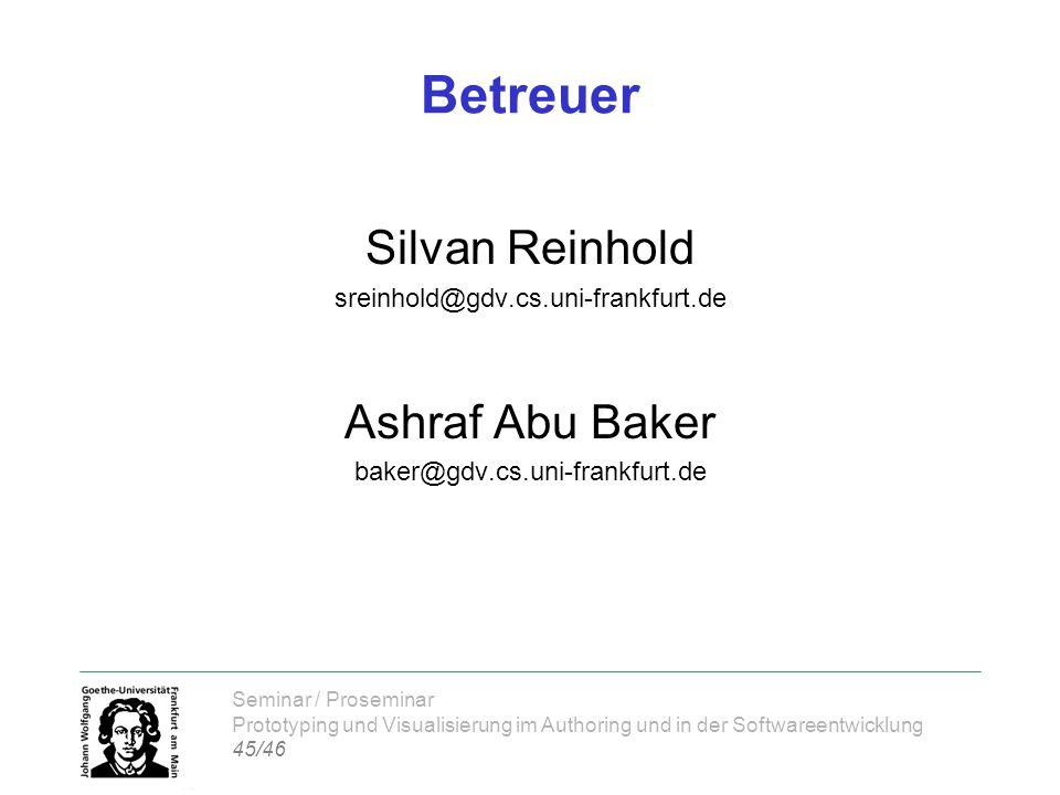 Seminar / Proseminar Prototyping und Visualisierung im Authoring und in der Softwareentwicklung 45/46 Betreuer Silvan Reinhold sreinhold@gdv.cs.uni-fr