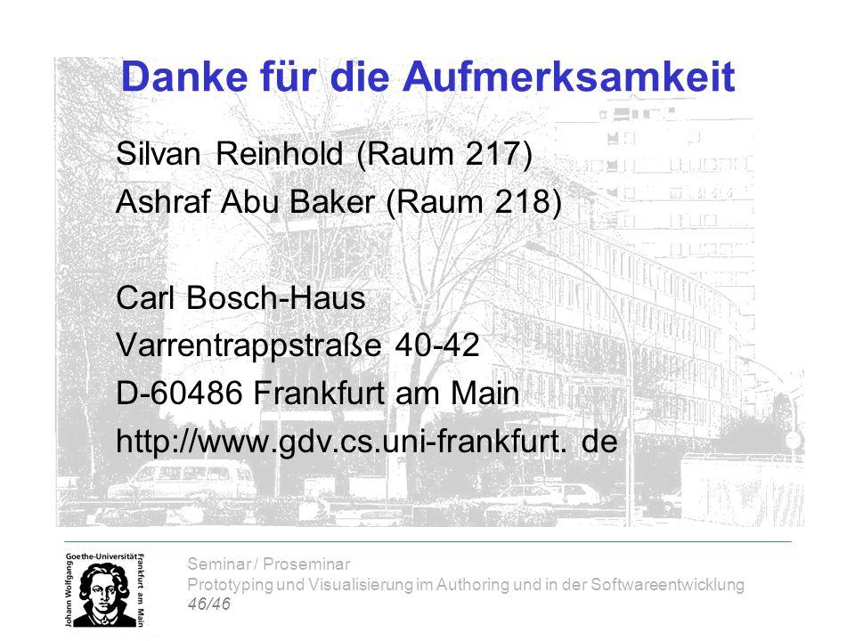 Seminar / Proseminar Prototyping und Visualisierung im Authoring und in der Softwareentwicklung 46/46 Danke für die Aufmerksamkeit Silvan Reinhold (Ra