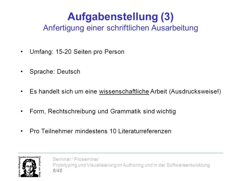 Seminar / Proseminar Prototyping und Visualisierung im Authoring und in der Softwareentwicklung 6/46 Aufgabenstellung (3) Anfertigung einer schriftlic