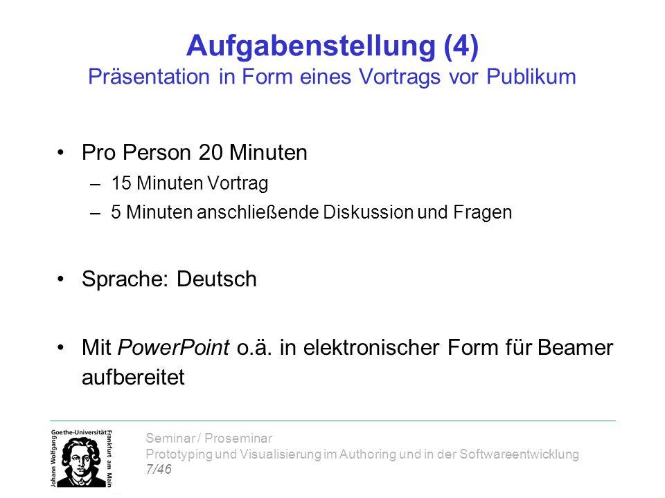 Seminar / Proseminar Prototyping und Visualisierung im Authoring und in der Softwareentwicklung 7/46 Aufgabenstellung (4) Präsentation in Form eines V