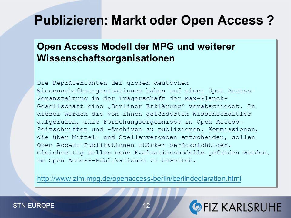 STN EUROPE 12 Publizieren: Markt oder Open Access ? Open Access Modell der MPG und weiterer Wissenschaftsorganisationen Die Repräsentanten der großen