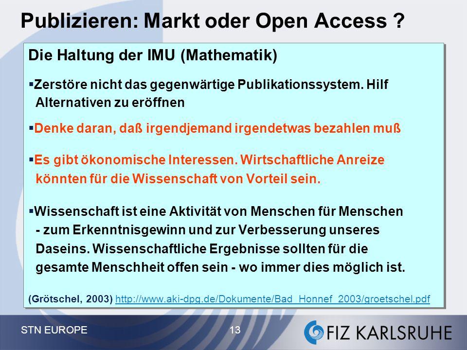 STN EUROPE 13 Publizieren: Markt oder Open Access ? Die Haltung der IMU (Mathematik)  Zerstöre nicht das gegenwärtige Publikationssystem. Hilf Altern