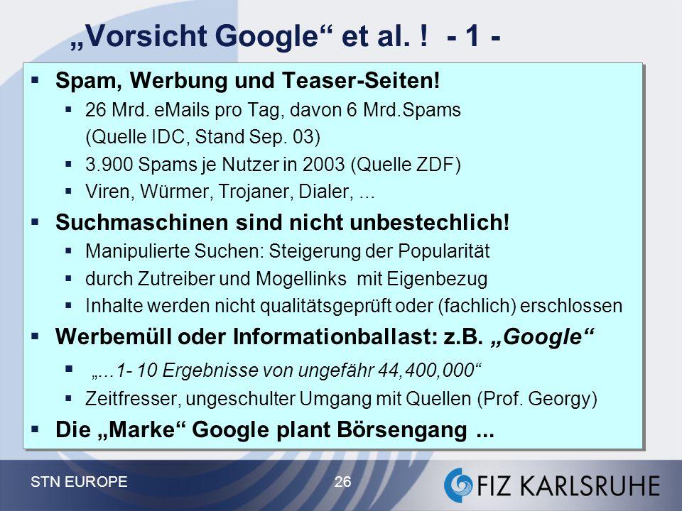 """STN EUROPE 26 """"Vorsicht Google"""" et al. ! - 1 -  Spam, Werbung und Teaser-Seiten!  26 Mrd. eMails pro Tag, davon 6 Mrd.Spams (Quelle IDC, Stand Sep."""